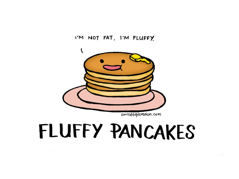 Fluffy Pancakes - I'm not fat, I'm fluffy.